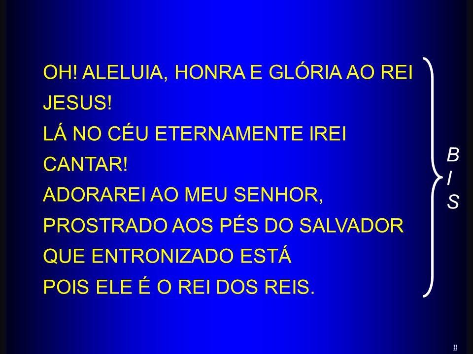 OH! ALELUIA, HONRA E GLÓRIA AO REI JESUS!