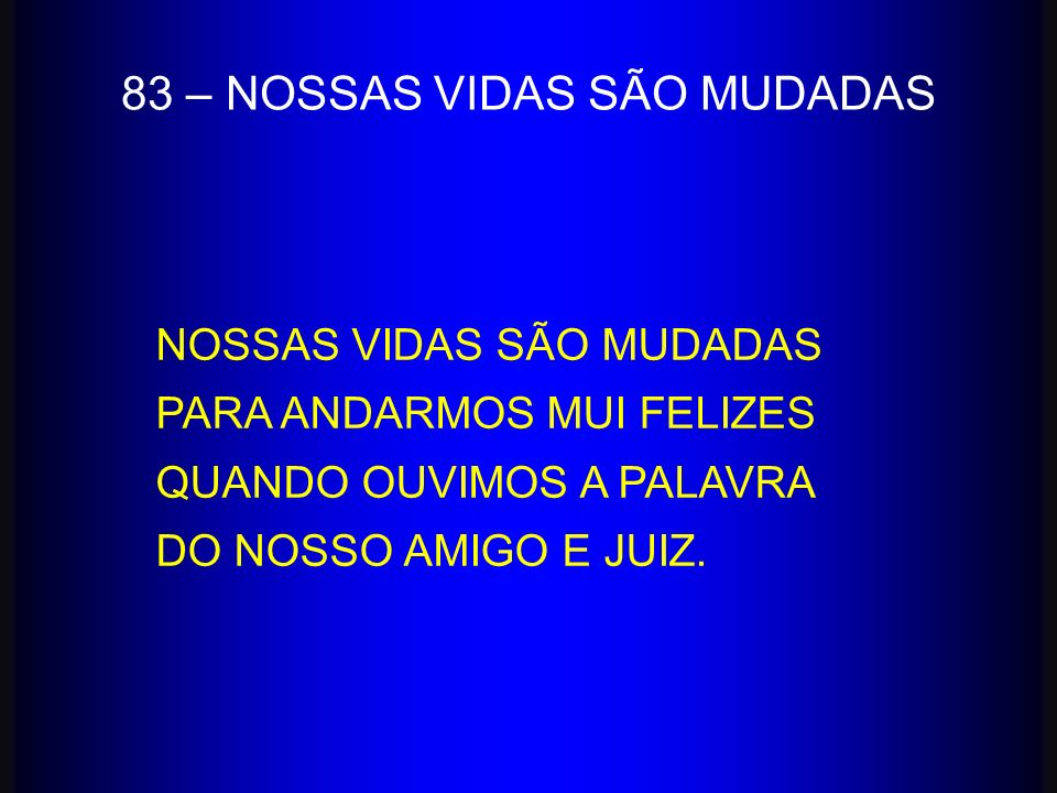 83 – NOSSAS VIDAS SÃO MUDADAS