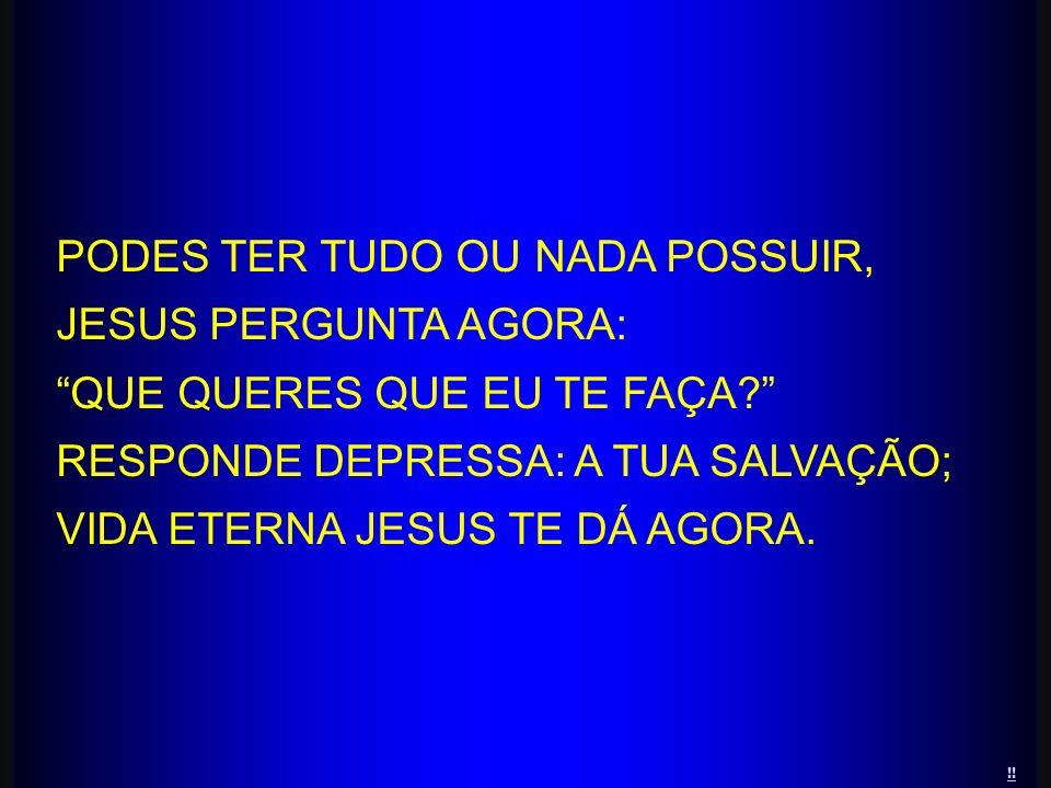 PODES TER TUDO OU NADA POSSUIR, JESUS PERGUNTA AGORA: