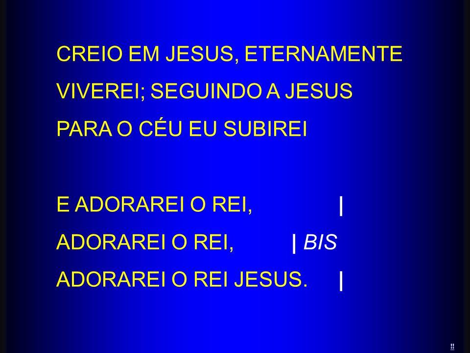 CREIO EM JESUS, ETERNAMENTE VIVEREI; SEGUINDO A JESUS