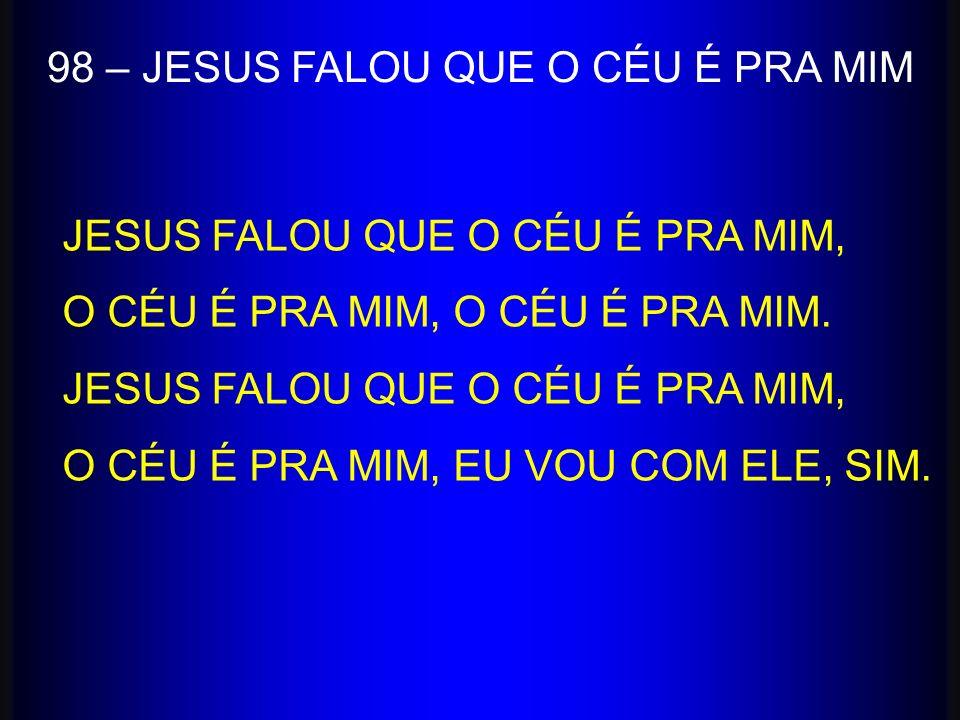 98 – JESUS FALOU QUE O CÉU É PRA MIM