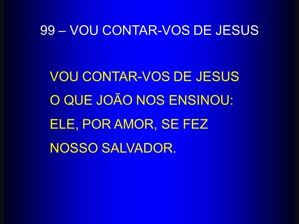 99 – VOU CONTAR-VOS DE JESUS