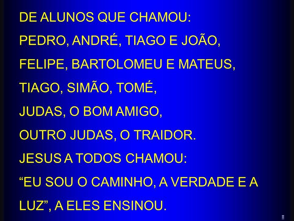 PEDRO, ANDRÉ, TIAGO E JOÃO, FELIPE, BARTOLOMEU E MATEUS,