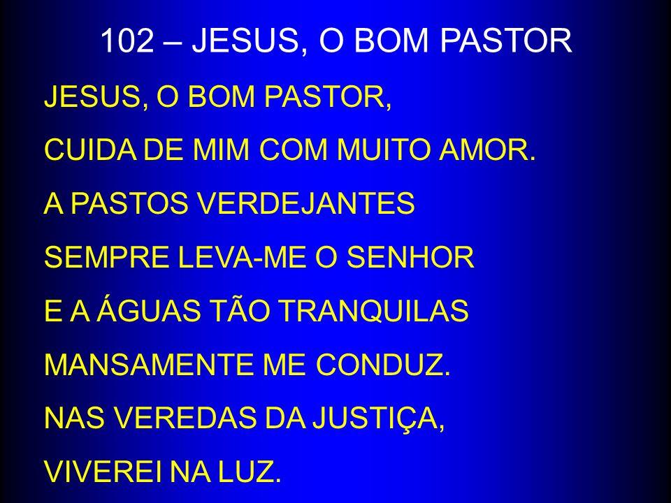 102 – JESUS, O BOM PASTOR JESUS, O BOM PASTOR,