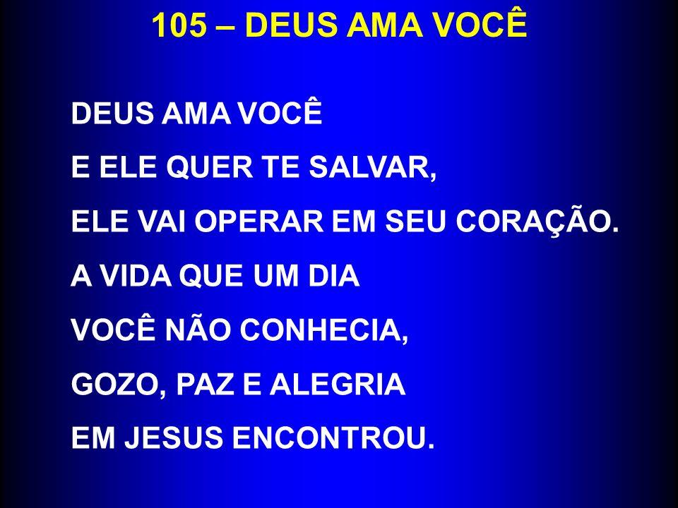 105 – DEUS AMA VOCÊ DEUS AMA VOCÊ E ELE QUER TE SALVAR,