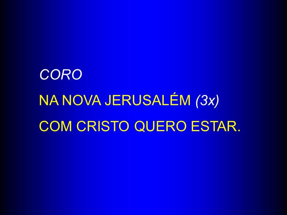 CORO NA NOVA JERUSALÉM (3x) COM CRISTO QUERO ESTAR.