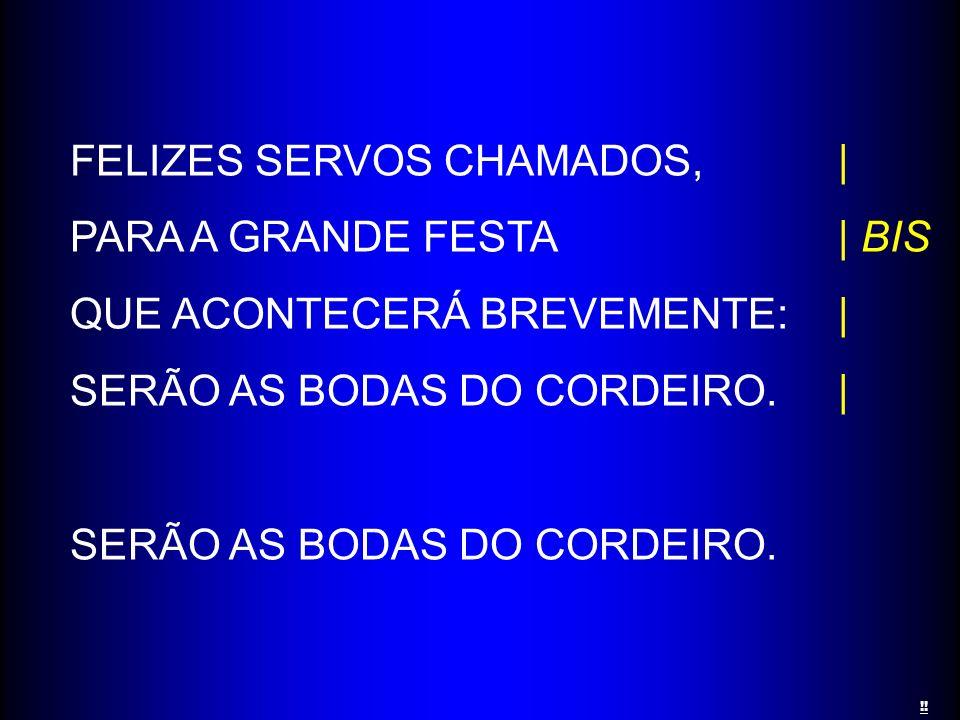 FELIZES SERVOS CHAMADOS, | PARA A GRANDE FESTA | BIS