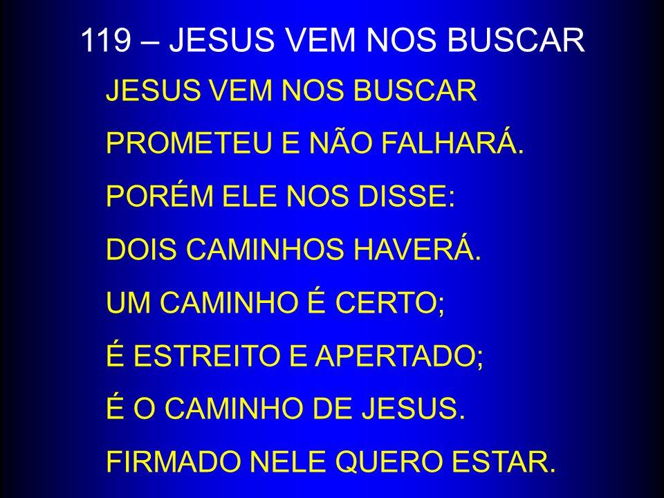 119 – JESUS VEM NOS BUSCAR JESUS VEM NOS BUSCAR