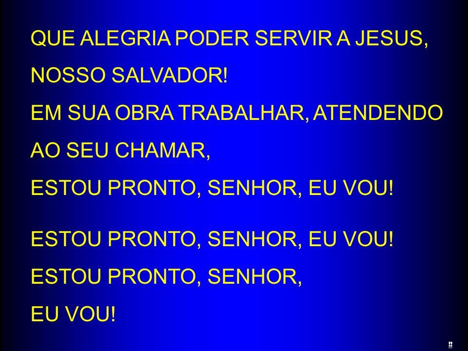 QUE ALEGRIA PODER SERVIR A JESUS, NOSSO SALVADOR!