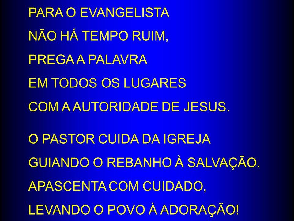 PARA O EVANGELISTA NÃO HÁ TEMPO RUIM, PREGA A PALAVRA