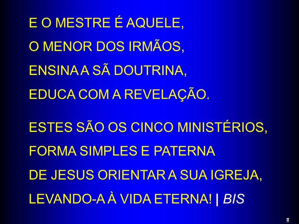 E O MESTRE É AQUELE, O MENOR DOS IRMÃOS, ENSINA A SÃ DOUTRINA, EDUCA COM A REVELAÇÃO.