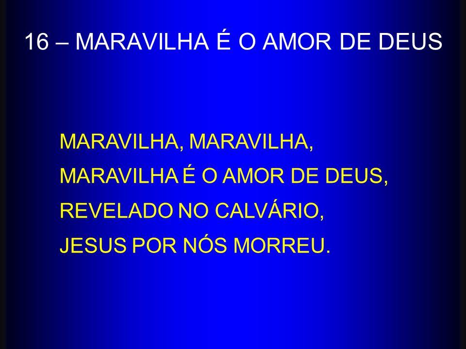 16 – MARAVILHA É O AMOR DE DEUS