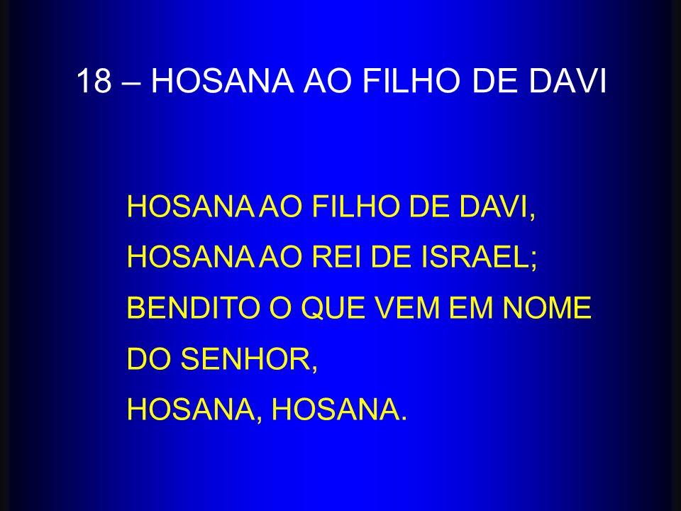 18 – HOSANA AO FILHO DE DAVI