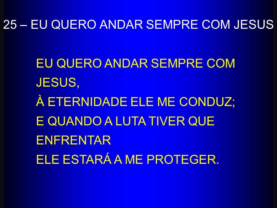 25 – EU QUERO ANDAR SEMPRE COM JESUS