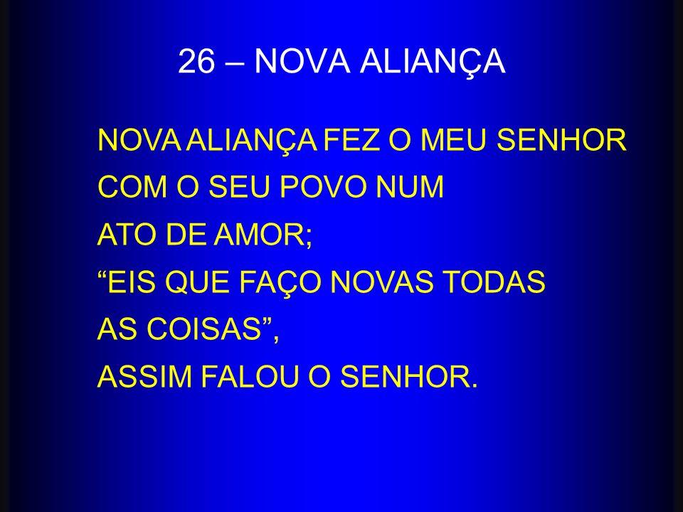 26 – NOVA ALIANÇA NOVA ALIANÇA FEZ O MEU SENHOR COM O SEU POVO NUM