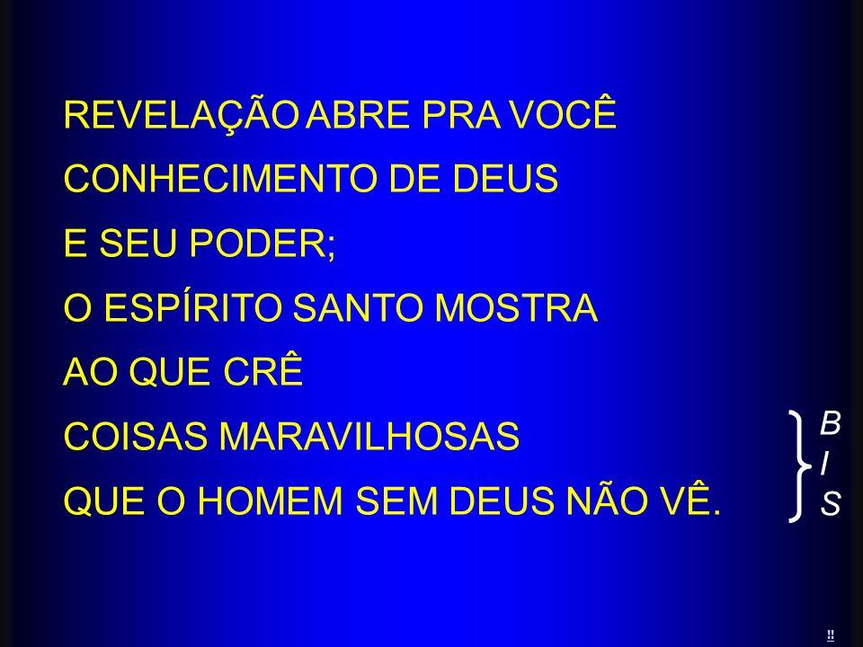 REVELAÇÃO ABRE PRA VOCÊ CONHECIMENTO DE DEUS E SEU PODER;