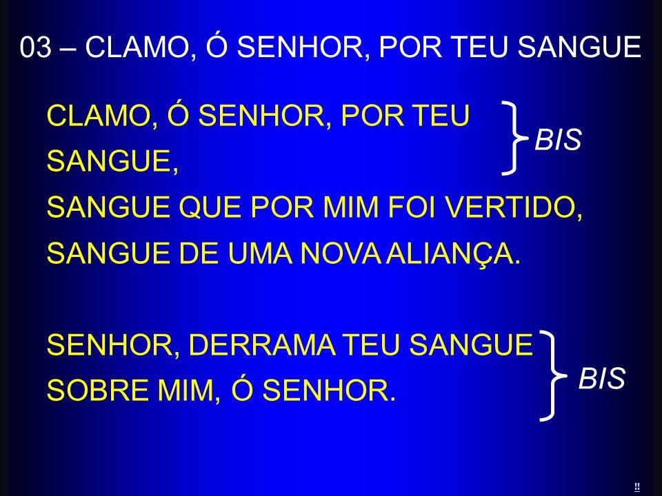 03 – CLAMO, Ó SENHOR, POR TEU SANGUE