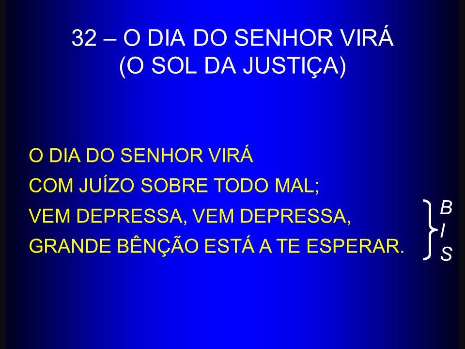 32 – O DIA DO SENHOR VIRÁ (O SOL DA JUSTIÇA)