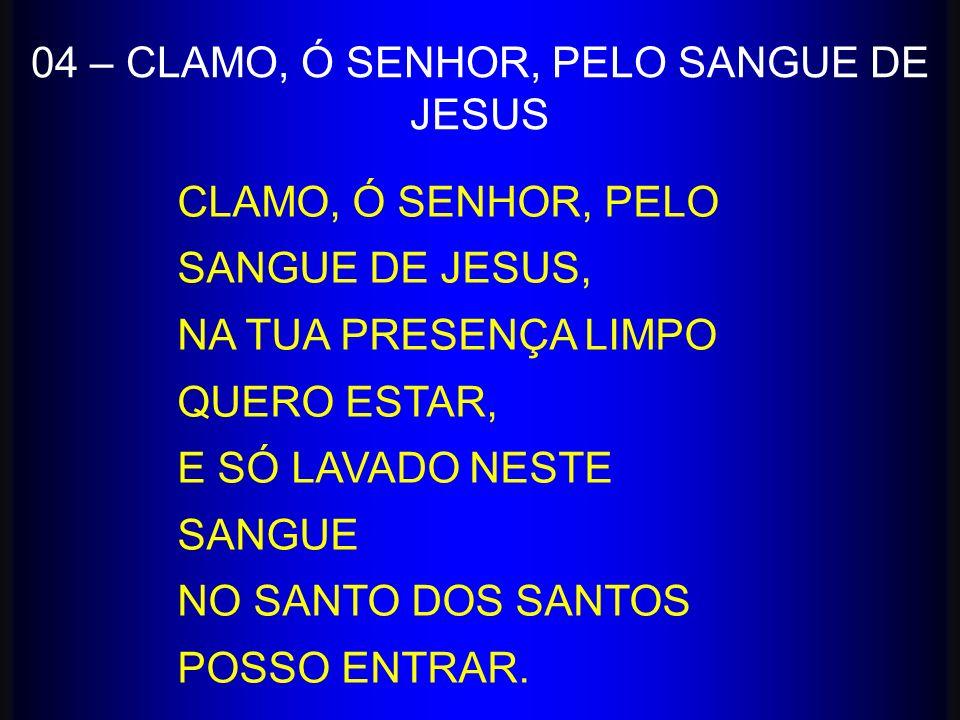 04 – CLAMO, Ó SENHOR, PELO SANGUE DE JESUS