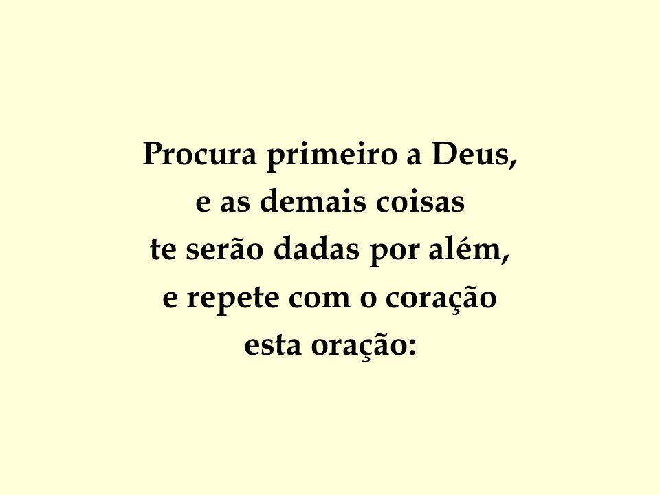 Procura primeiro a Deus,