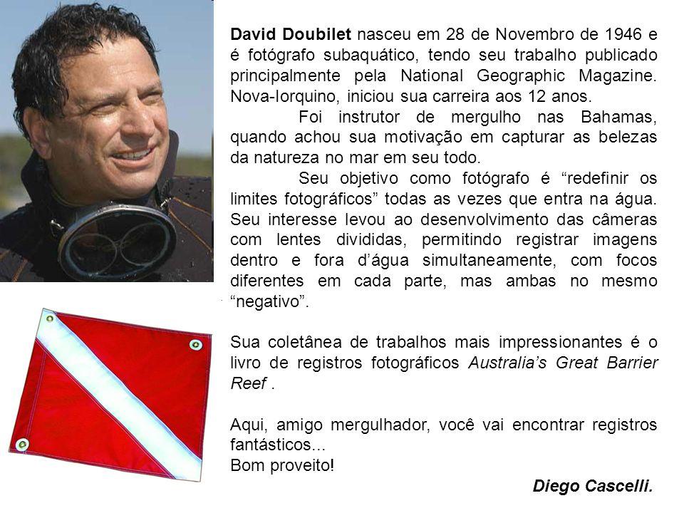 David Doubilet nasceu em 28 de Novembro de 1946 e é fotógrafo subaquático, tendo seu trabalho publicado principalmente pela National Geographic Magazine. Nova-Iorquino, iniciou sua carreira aos 12 anos.
