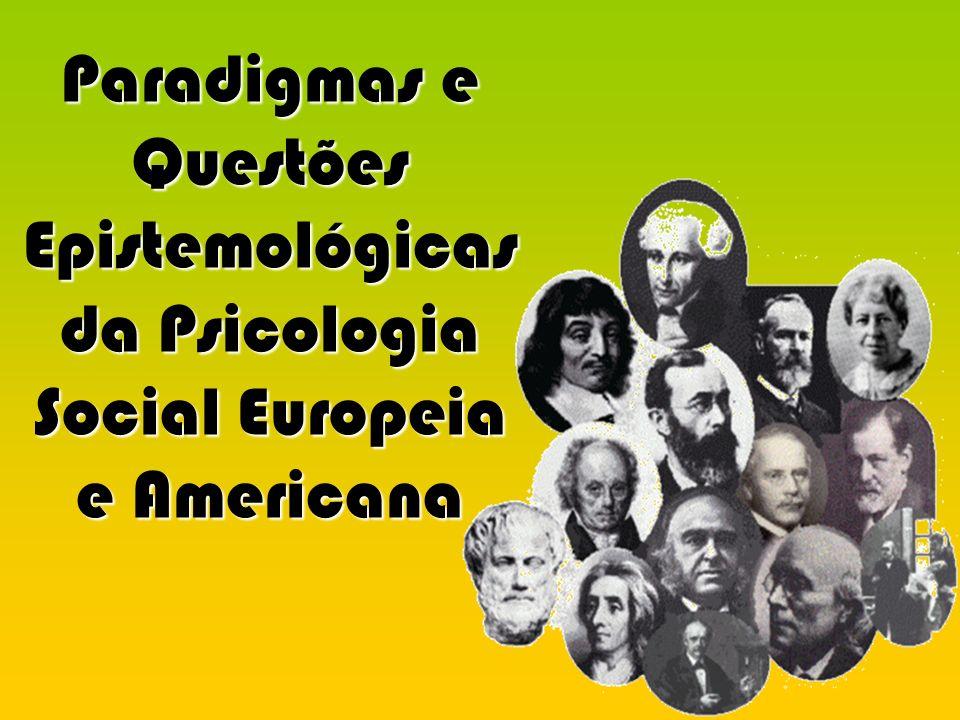 Paradigmas e Questões Epistemológicas da Psicologia Social Europeia e Americana