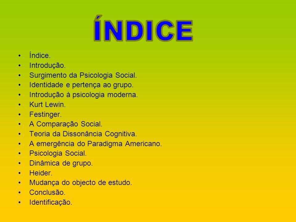 ÍNDICE Índice. Introdução. Surgimento da Psicologia Social.