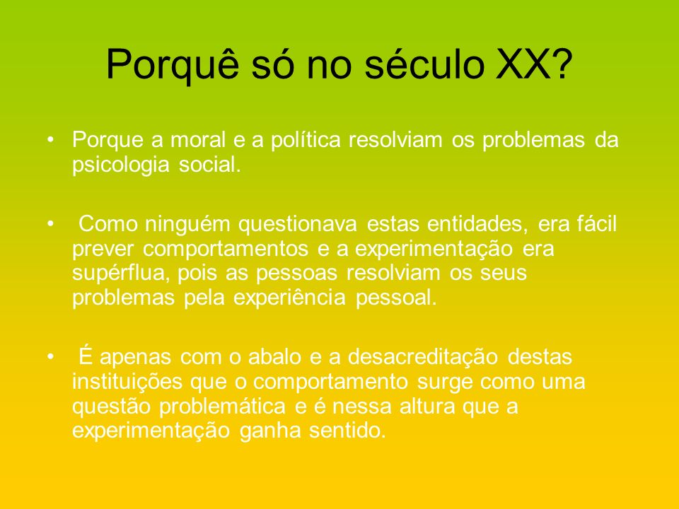 Porquê só no século XX Porque a moral e a política resolviam os problemas da psicologia social.