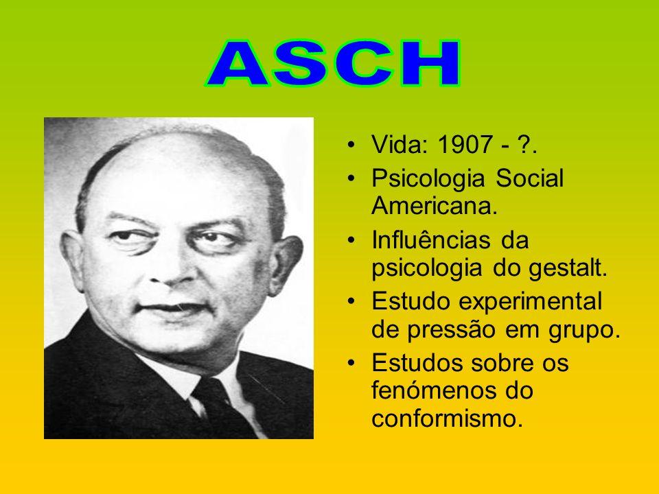 ASCH Vida: 1907 - . Psicologia Social Americana.