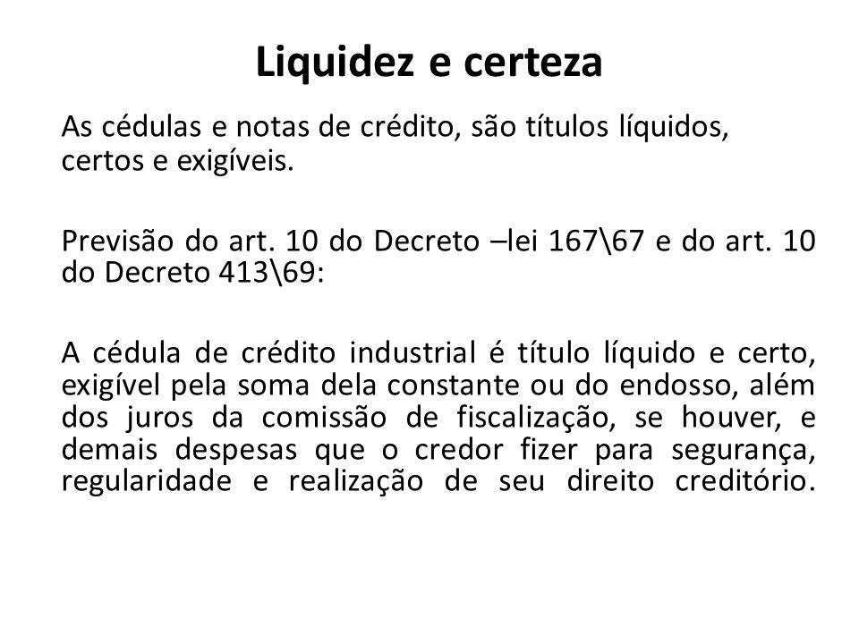 Liquidez e certeza As cédulas e notas de crédito, são títulos líquidos, certos e exigíveis.