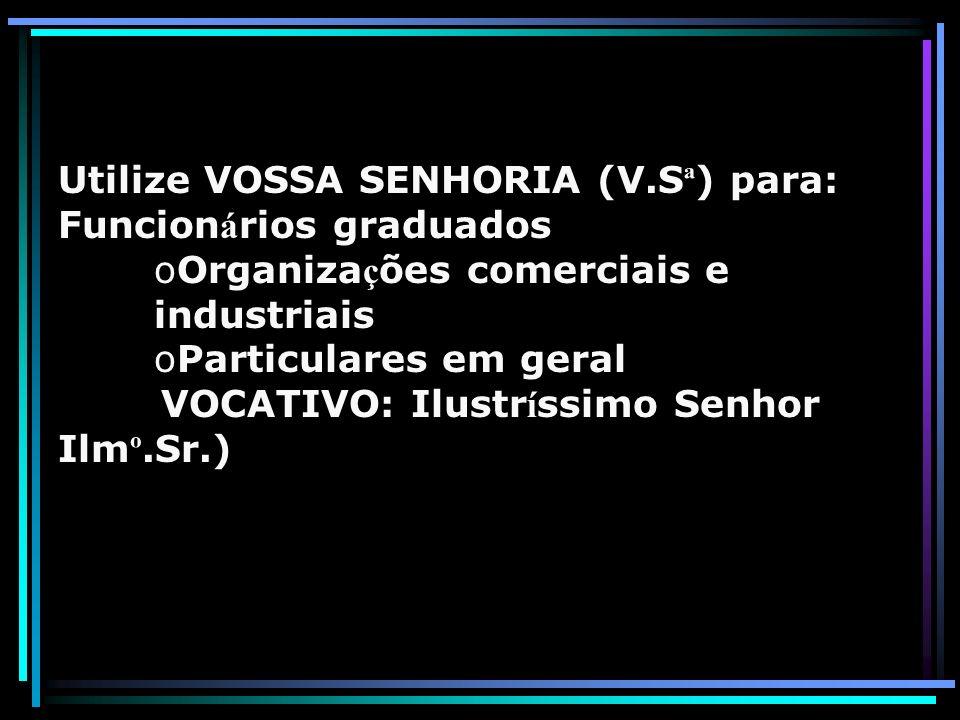 Utilize VOSSA SENHORIA (V.Sª) para: Funcionários graduados