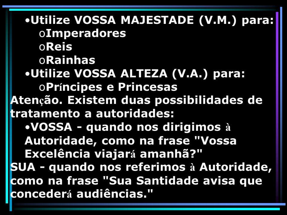 Utilize VOSSA MAJESTADE (V.M.) para: