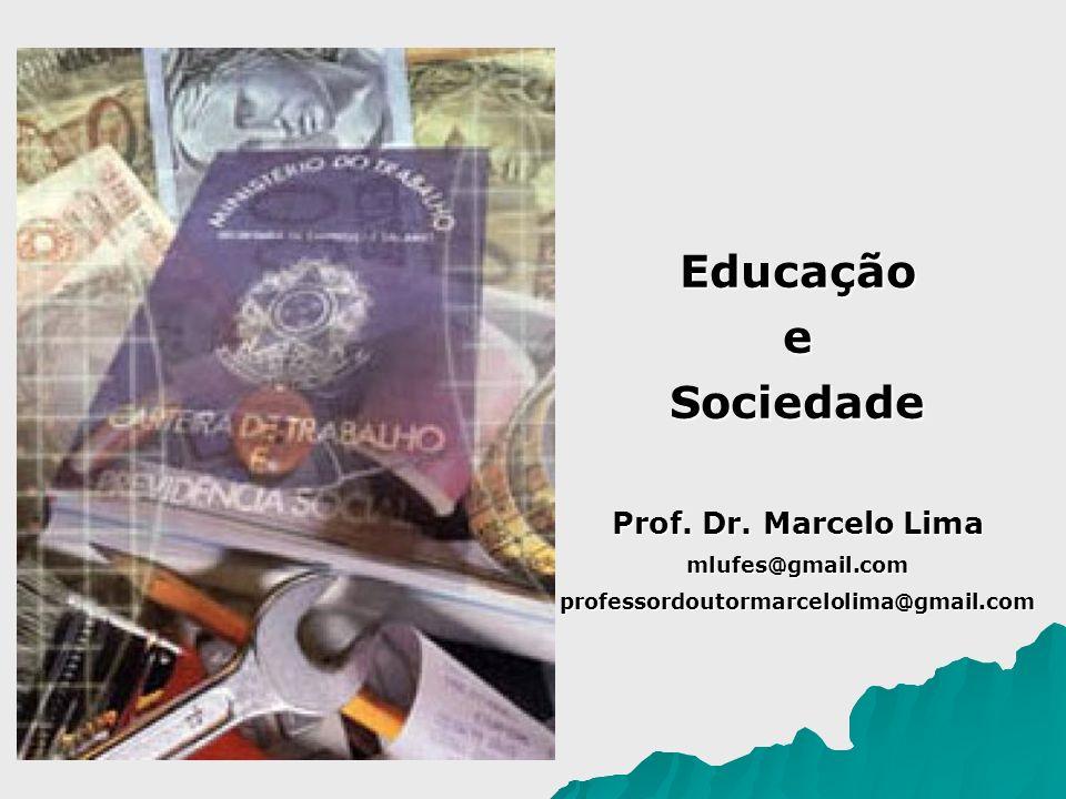 Educação e Sociedade Prof. Dr. Marcelo Lima mlufes@gmail.com