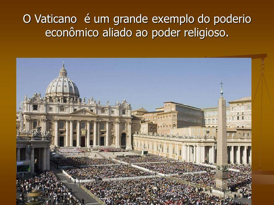 O Vaticano é um grande exemplo do poderio econômico aliado ao poder religioso.