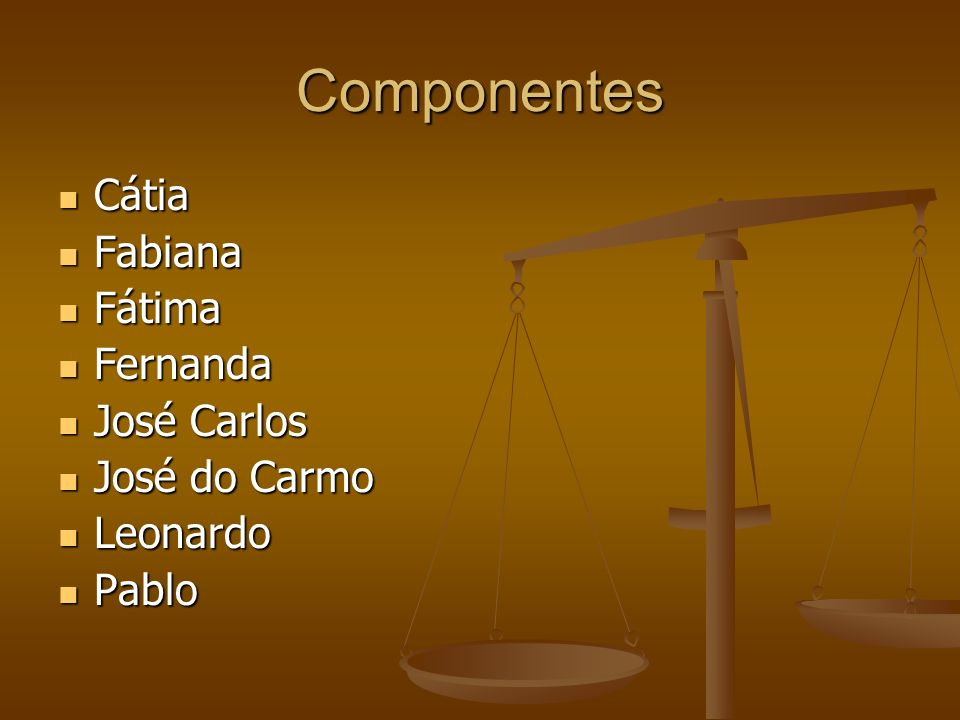 Componentes Cátia Fabiana Fátima Fernanda José Carlos José do Carmo