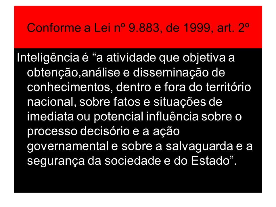Conforme a Lei nº 9.883, de 1999, art. 2º