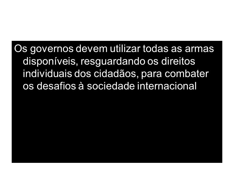 Os governos devem utilizar todas as armas disponíveis, resguardando os direitos individuais dos cidadãos, para combater os desafios à sociedade internacional
