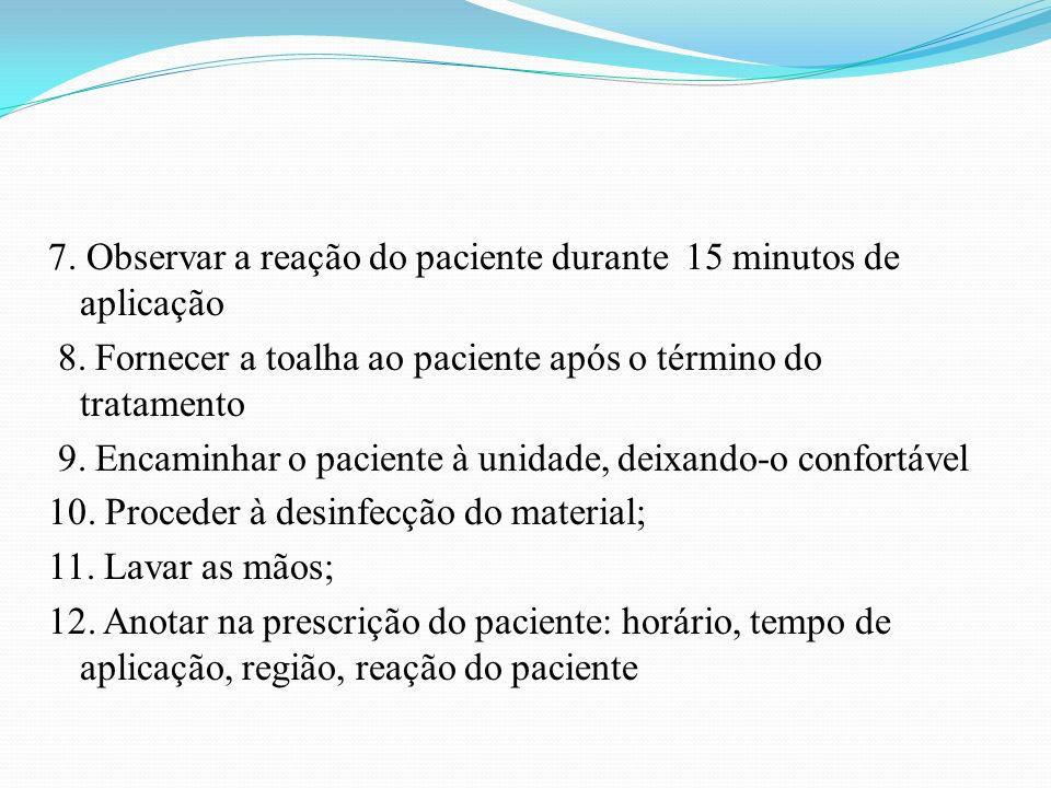 7. Observar a reação do paciente durante 15 minutos de aplicação 8