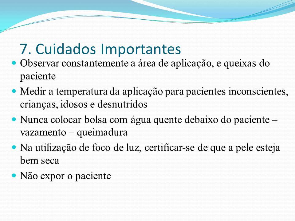 7. Cuidados Importantes Observar constantemente a área de aplicação, e queixas do paciente.