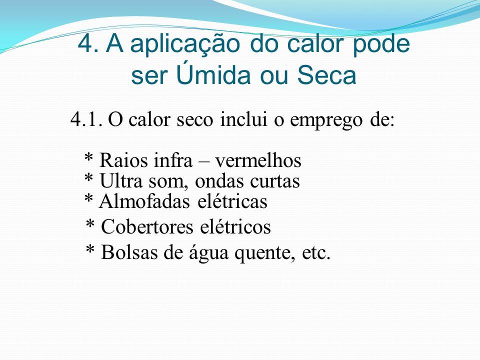 4. A aplicação do calor pode ser Úmida ou Seca