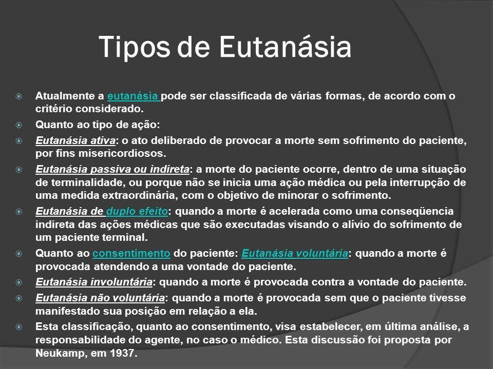 Tipos de Eutanásia Atualmente a eutanásia pode ser classificada de várias formas, de acordo com o critério considerado.