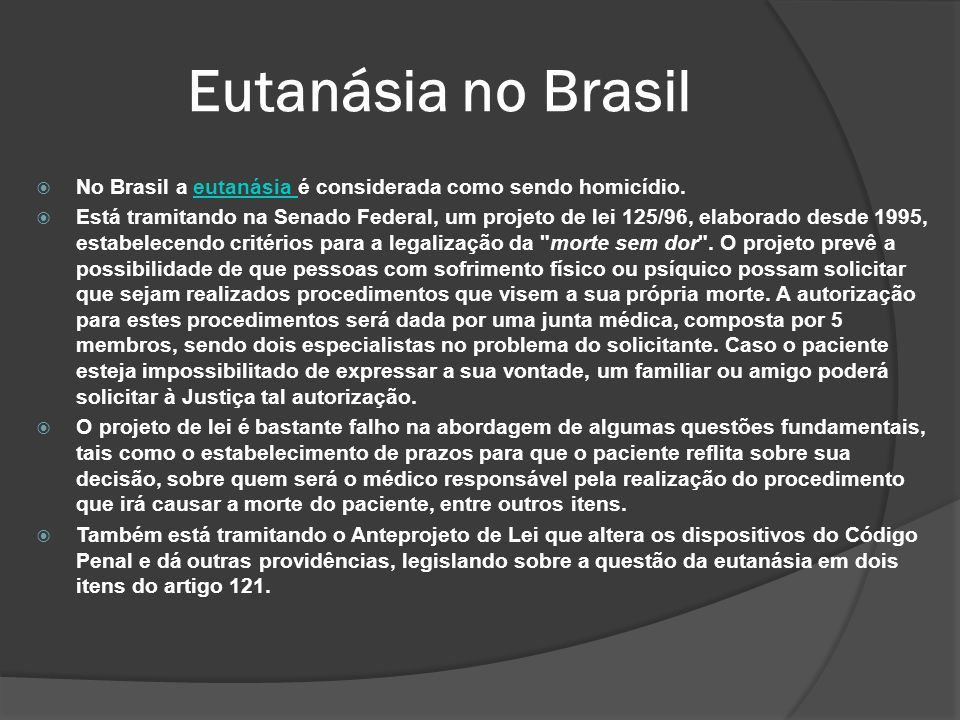 Eutanásia no Brasil No Brasil a eutanásia é considerada como sendo homicídio.