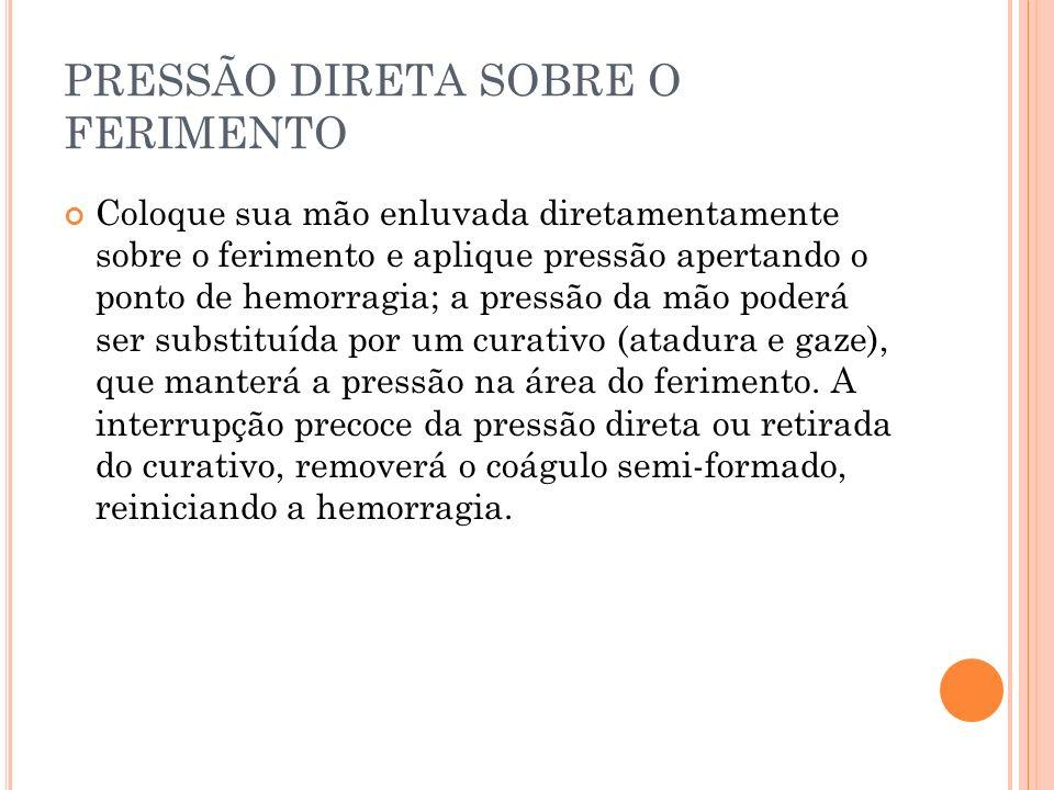 PRESSÃO DIRETA SOBRE O FERIMENTO
