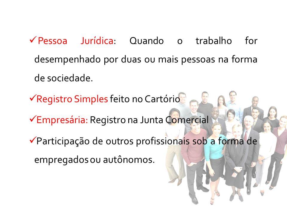 Pessoa Jurídica: Quando o trabalho for desempenhado por duas ou mais pessoas na forma de sociedade.