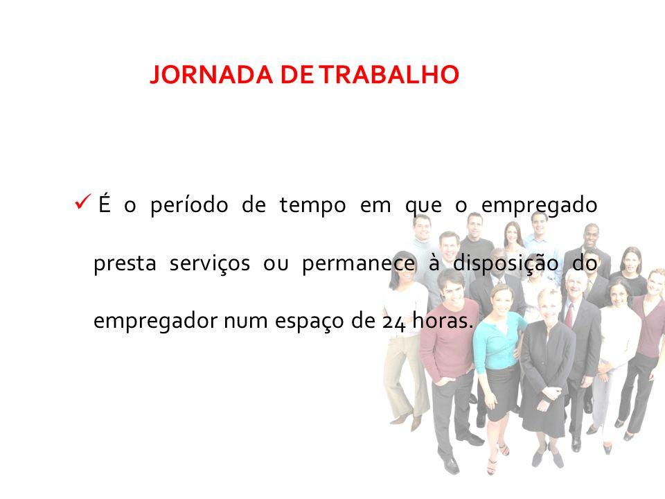 JORNADA DE TRABALHOÉ o período de tempo em que o empregado presta serviços ou permanece à disposição do empregador num espaço de 24 horas.
