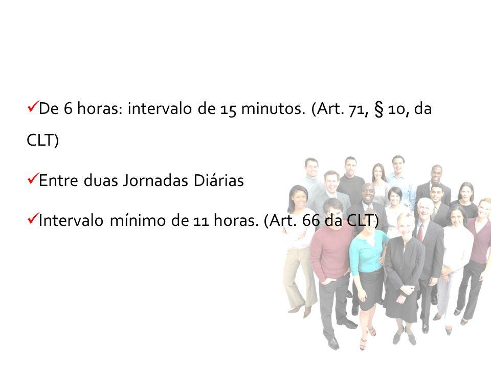 De 6 horas: intervalo de 15 minutos. (Art. 71, § 1o, da CLT)
