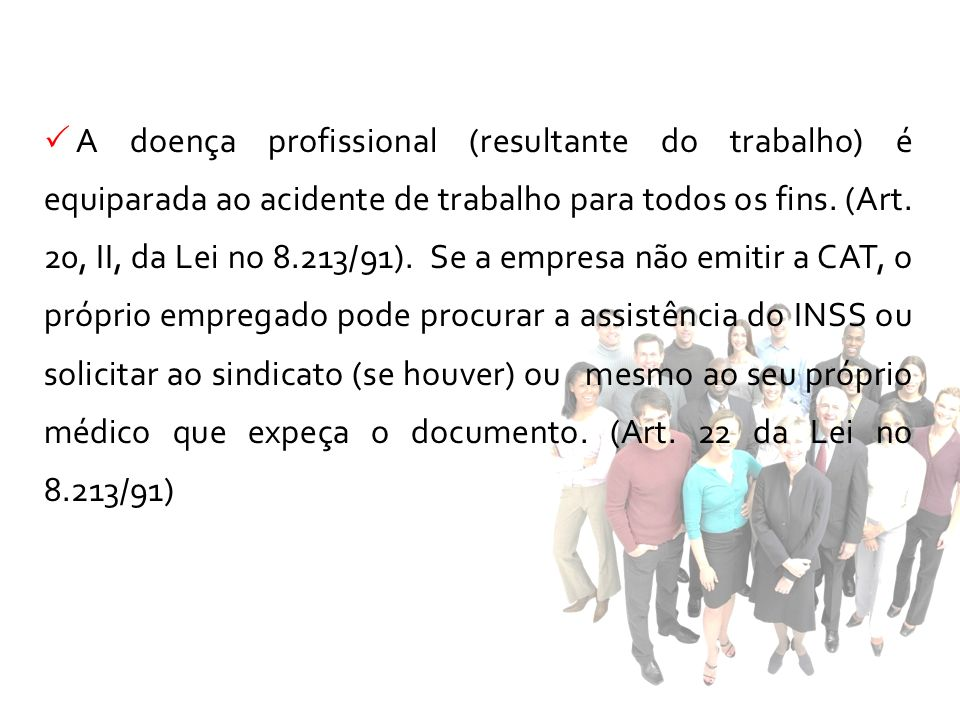 A doença profissional (resultante do trabalho) é equiparada ao acidente de trabalho para todos os fins.