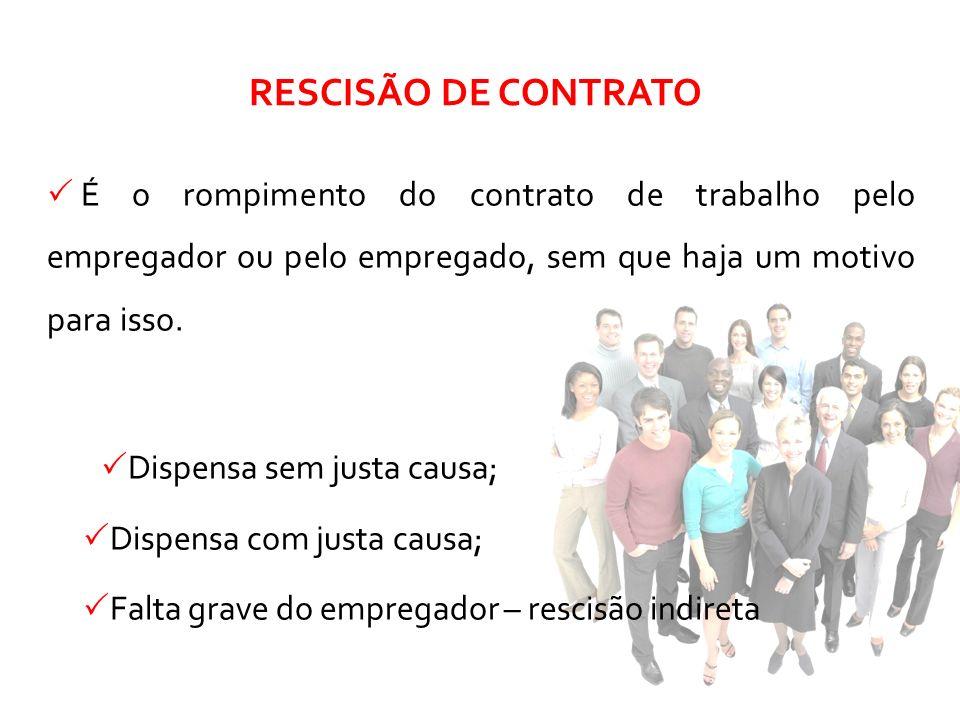 RESCISÃO DE CONTRATO É o rompimento do contrato de trabalho pelo empregador ou pelo empregado, sem que haja um motivo para isso.