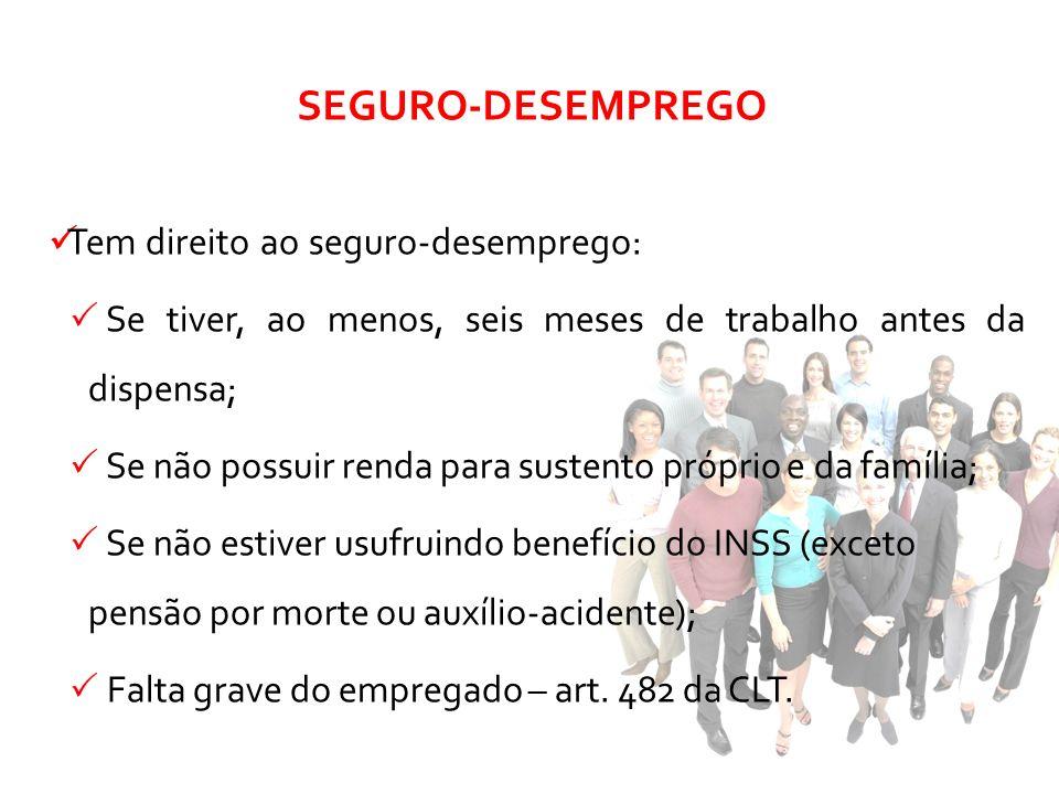 SEGURO-DESEMPREGO Tem direito ao seguro-desemprego: