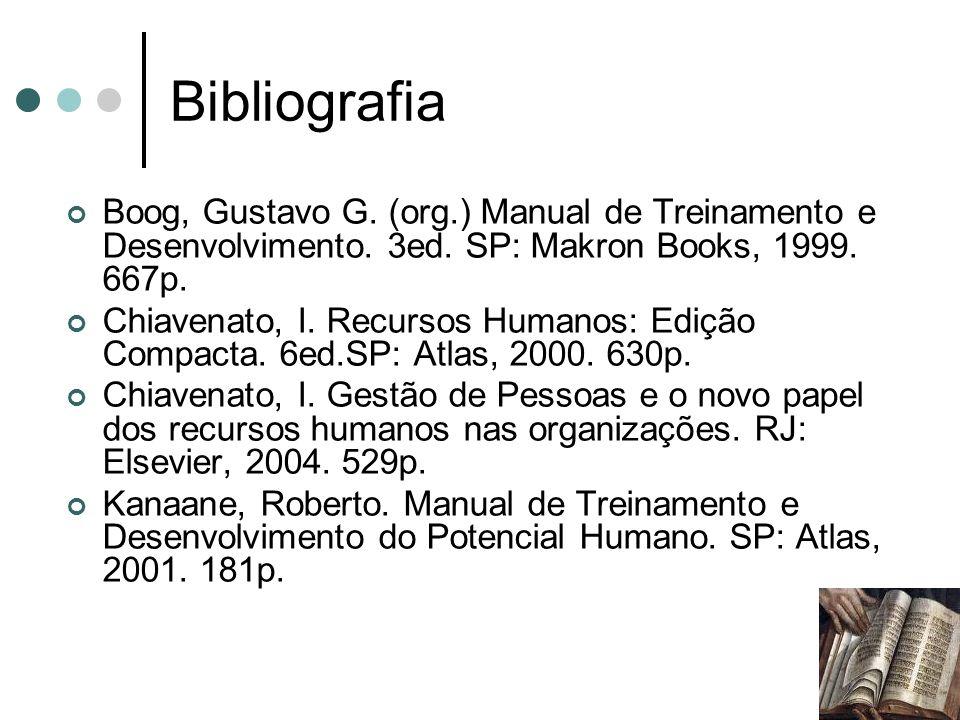 Bibliografia Boog, Gustavo G. (org.) Manual de Treinamento e Desenvolvimento. 3ed. SP: Makron Books, 1999. 667p.